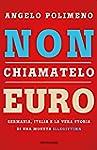 Non chiamatelo euro. Germania, Italia...