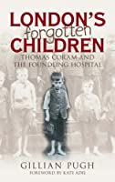 London's Forgotten Children: Thomas Coram and the Foundling Hospital