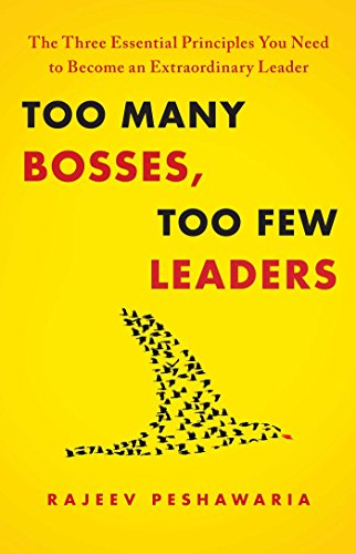 Too Many Bosses, Too Few Leaders: The Three Essential Principles You Need to Become