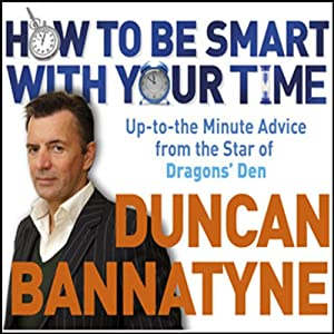How to Be Smart With Your Time: Expert Advice from the Star of Dragons' Den | [Duncan Bannatyne]