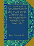The Complete Works of James Whitcomb Riley: In Ten Volumes, Including Poems and Prose Sketches, Many of Which Have Not Heretofore Been Published; an ... in Color from Paintings by Howard Chand