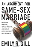 An Argument for Same-Sex Marriage: Religious Freedom, Sexual Freedom, and Public Expressions of Civic Equality (Religion and Politics series) by Gill, Emily R. published by Georgetown University Press (2012)
