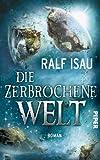 Die zerbrochene Welt: Roman (Die zerbrochene Welt 1)
