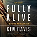 Fully Alive: Lighten Up and Live (       UNABRIDGED) by Ken Davis Narrated by Ken Davis