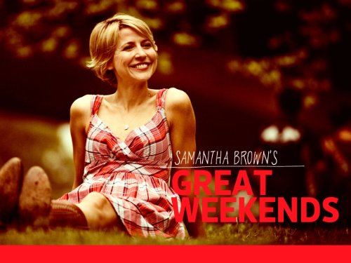 Samantha Brown's Great Weekends Season 3