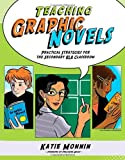 Teaching Graphic Novels: Practical Strategies for the Secondary ELA Classroom (Maupin House)