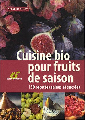livre cuisine bio pour fruits de saison 130 recettes sal es et sucr es. Black Bedroom Furniture Sets. Home Design Ideas
