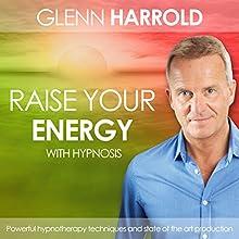 Raise Your Energy & Increase Your Motivation  by Glenn Harrold Narrated by Glenn Harrold