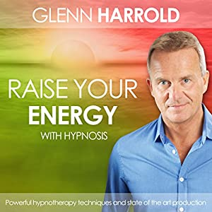 Raise Your Energy & Increase Your Motivation | [Glenn Harrold]
