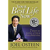 Your Best Life Now: 7 Steps to Living at Your Full Potential ~ Joel Osteen