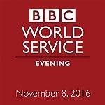 Evening: November 08, 2016 | Owen Bennett-Jones,Lyse Doucet,Robin Lustig,Razia Iqbal,James Coomarasamy,Julian Marshall