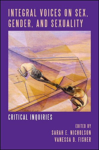 Integral Voices on Sex, Gender, and Sexuality (SUNY series in Integral Theory)