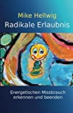 Radikale Erlaubnis: Energetischen Missbrauch erkennen und beenden. Fortgeschrittene Arbeit mit dem inneren Kind