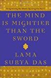 The Mind Is Mightier Than the Sword: Enlightening the Mind, Opening the Heart (0767918649) by Das, Lama Surya