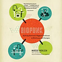 Biopunk: Solving Biotech's Biggest Problems in Kitchens and Garages Audiobook by Marcus Wohlsen Narrated by Paul Michael Garcia