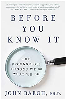 Book Cover: Before You Know It: The Unconscious Reasons We Do What We Do