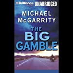 The Big Gamble (       UNABRIDGED) by Michael McGarrity Narrated by Dick Hill