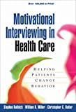 img - for Motivational Interviewing in Health Care: Helping Patients Change Behavior (Applications of Motivational Interviewing) book / textbook / text book