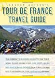 Graham Watson's Tour de France Travel Guide: The Complete Insider's Guide to the Tour! (1934030384) by Watson, Graham