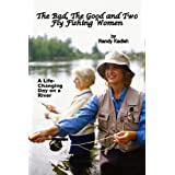 The Bad, The Good and Two Fly Fishing Women: A Life-Changing Day on a River ~ Randy Kadish