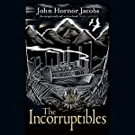 The Incorruptibles | John Hornor Jacobs