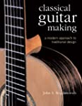 Classical Guitar Making: A Modern App...
