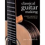 "Classical Guitar Making: A Modern Approach to Traditional Designvon ""John S. Bogdanovich"""