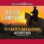 Tucker's Reckoning | Ralph Compton,Matthew P. Mayo
