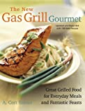 The New Gas Grill Gourmet, Updated and expanded : Great Grilled Food for Everyday Meals and Fantastic Feasts (Non)