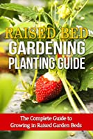 Raised Bed Gardening Planting Guide: The complete guide to growing in raised garden beds (English Edition)