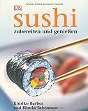 Sushi: Zubereiten und genießen. Alles über Sushi: Von der Zubereitung über die Tischetikette bis hin zur Geschichte. Alle Grundrezepte: Chirashi-zushi, ... East-West-Varianten. Warenkunde, Werkzeuge