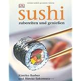 """Sushi: Zubereiten und genie�en. Alles �ber Sushi: Von der Zubereitung �ber die Tischetikette bis hin zur Geschichte. Alle Grundrezepte: Chirashi-zushi, ... East-West-Varianten. Warenkunde, Werkzeugevon """"Hiroki Takemura"""""""