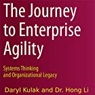 The Journey to Enterprise Agility: Systems Thinking and Organizational Legacy Hörbuch von Daryl Kulak, Hong Li Gesprochen von: Daryl Kulak