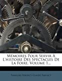 img - for M Moires Pour Servir L'Histoire Des Spectacles de La Foire, Volume 1... (French Edition) book / textbook / text book