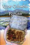 img - for Upper Columbia Flyfisher: Notes, Stories & Secrets from the Shining Reach book / textbook / text book