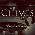The Chimes: A Goblin Story of Some Bells That Rang an Old Year Out and a New Year In | Charles Dickens