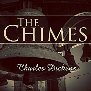 The Chimes: A Goblin Story of Some Bells That Rang an Old Year Out and a New Year In Hörbuch von Charles Dickens Gesprochen von: Steven Crossley