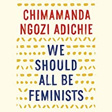 We Should All Be Feminists Audiobook by Chimamanda Ngozi Adichie Narrated by Chimamanda Ngozi Adichie