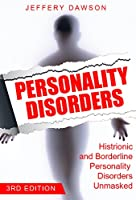 Personality Disorders: Histrionic and Borderline Personality Disorders Unmasked (Psychopaths, Sociopaths, Narcissist, Borderline, Histrionic, Mood Disorders) (English Edition)