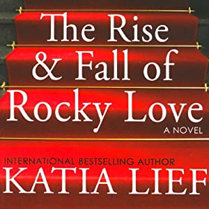 The Rise & Fall of Rocky Love | [Katia Lief]