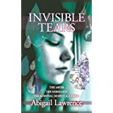 Invisible Tears: The Abuse, the Rebellion, the Survival Despite All Oddsby Abigail Lawrence