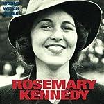 Rosemary Kennedy: The Legend of the Hidden Kennedy |  World Watch Media