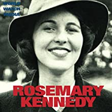 Rosemary Kennedy: The Legend of the Hidden Kennedy Audiobook by  World Watch Media Narrated by Kimberly Hughey
