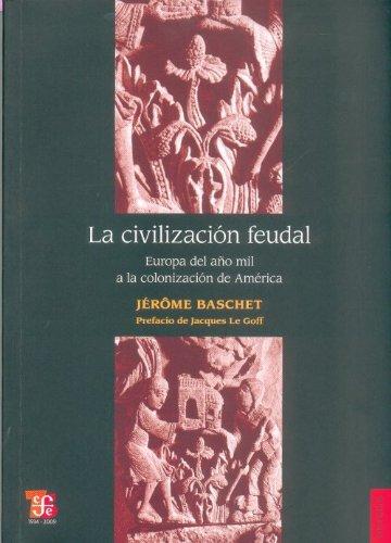 La civilizaci n feudal. Europa del a o mil a la colonizaci n de Am rica (Historia) (Spanish Edition)