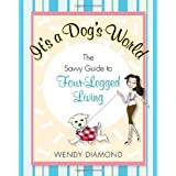 It's a Dog's World: The Savvy Guide to Four-Legged Living ~ Wendy Diamond
