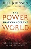 img - for The Power That Changes the World: Creating Eternal Impact in the Here and Now book / textbook / text book