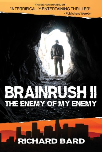 Kindle Nation Bargain Bestseller Alert: Our Readers Can't Get Enough of Richard Bard's BRAINRUSH: THE ENEMY OF MY ENEMY, the long-awaited sequel to Richard Bard's Bestseller BRAINRUSH … Just $2.99 and currently FREE for Amazon Prime Members Through the Kindle Lending Library!