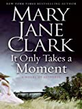 It Only Takes a Moment LP: A Novel of Suspense (Key News Thrillers) (0061562874) by Clark, Mary Jane