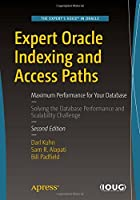 Expert Oracle Indexing and Access Paths: Maximum Performance for Your Database, 2nd Edition Front Cover