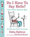 img - for Do I Have to Say Hello? Aunt Delia's Manners Quiz for Kids and Their Grownups book / textbook / text book